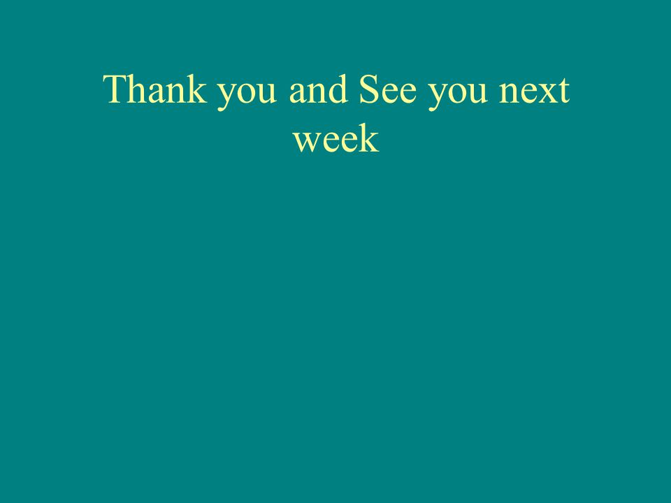 Thank you and See you next week