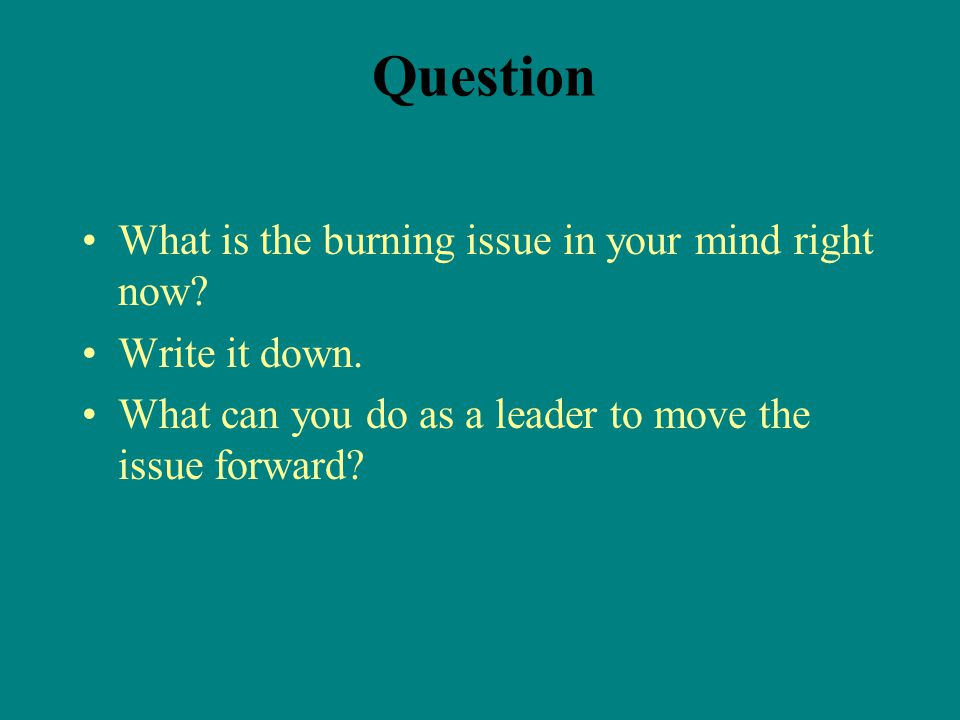 Question What is the burning issue in your mind right now.