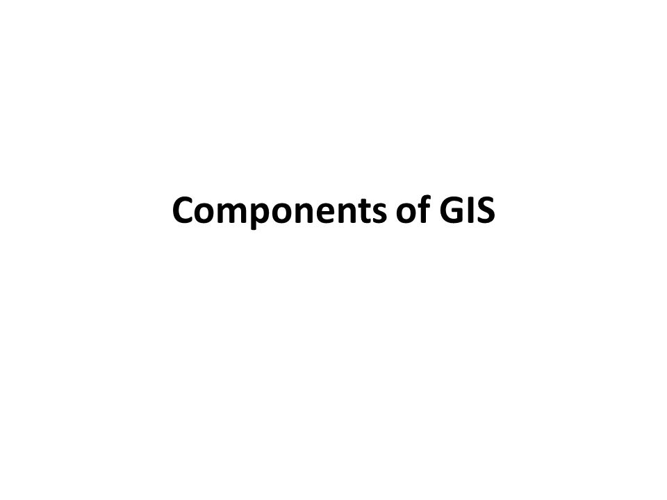 A working GIS integrates five key components: Hardware, Software, Data, People, Methods/Procedures.