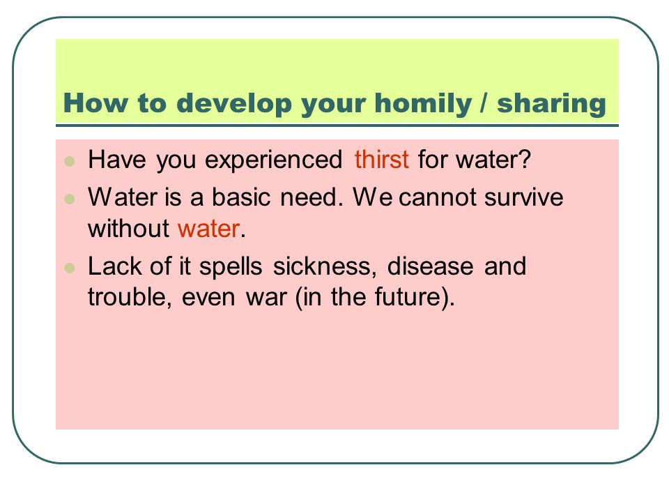 How to develop your homily / sharing Have you experienced thirst for water.