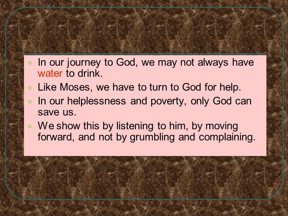 In our journey to God, we may not always have water to drink.