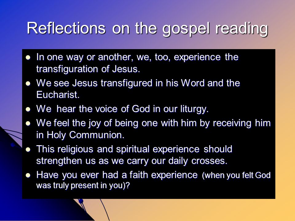 Reflections on the gospel reading In In one way or another, we, too, experience the transfiguration of Jesus.