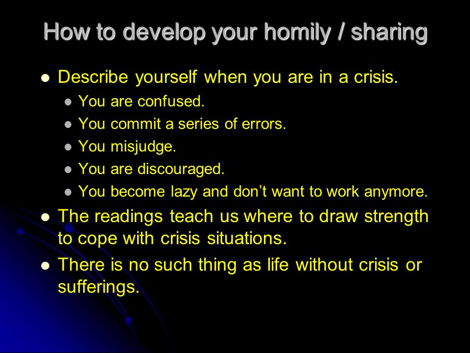 How to develop your homily / sharing Describe yourself when you are in a crisis.