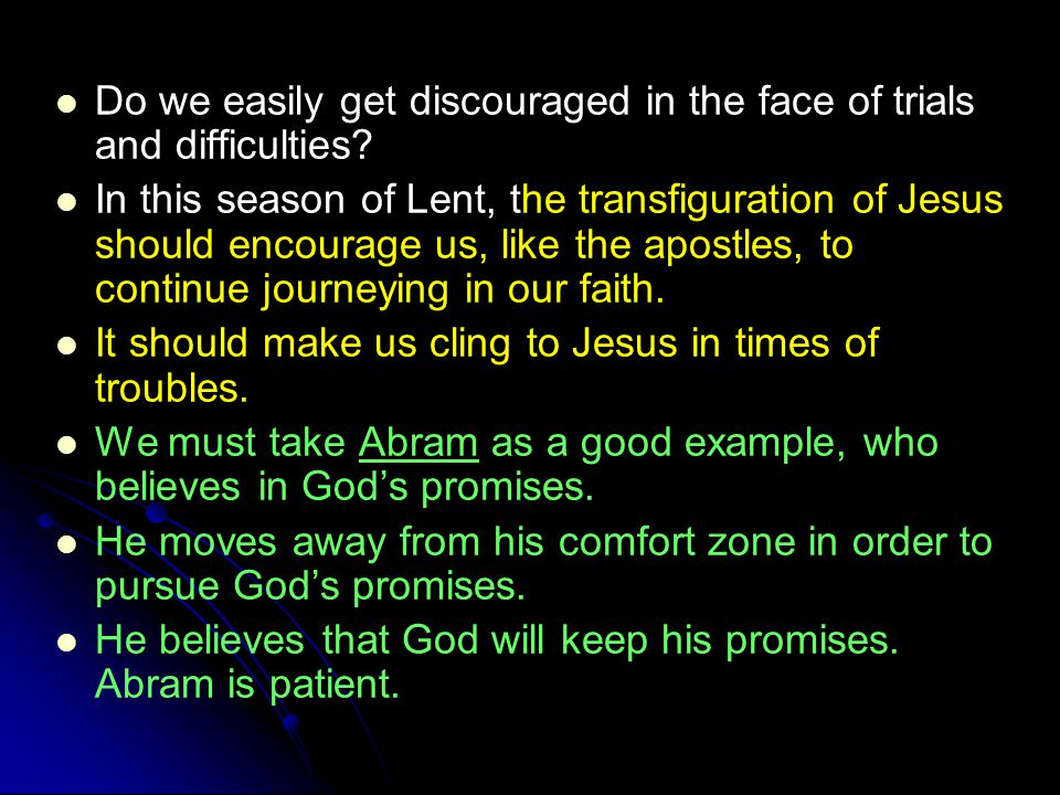 Do we easily get discouraged in the face of trials and difficulties.