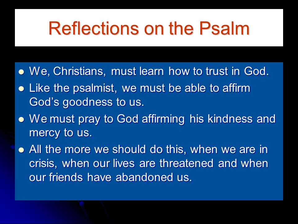 Reflections on the Psalm We, Christians, must learn how to trust in God.