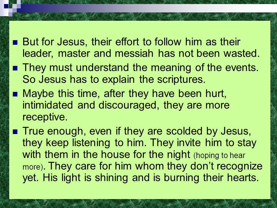 But for Jesus, their effort to follow him as their leader, master and messiah has not been wasted.