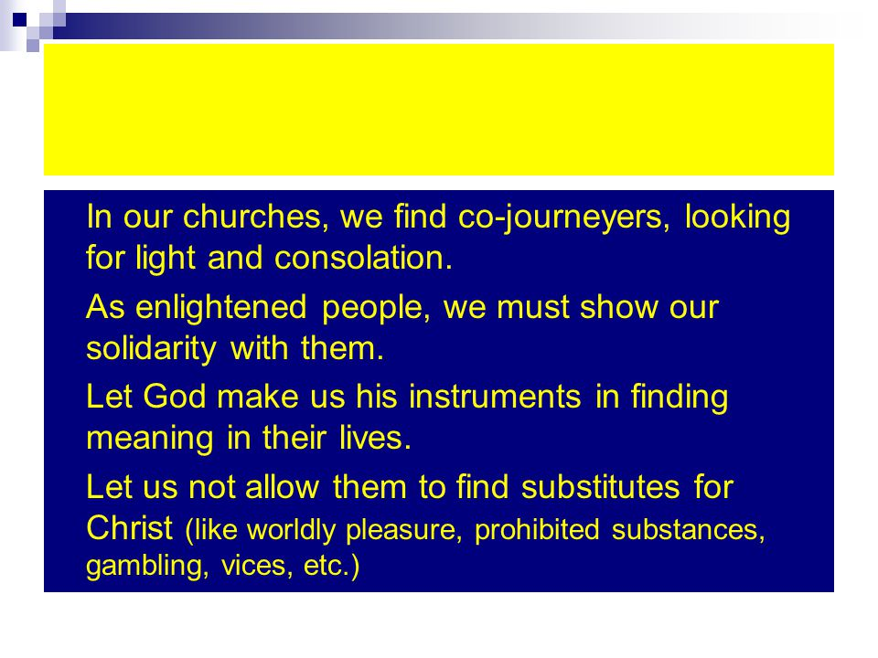 In our churches, we find co-journeyers, looking for light and consolation.