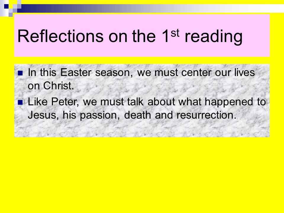 Reflections on the 1 st reading In this Easter season, we must center our lives on Christ.
