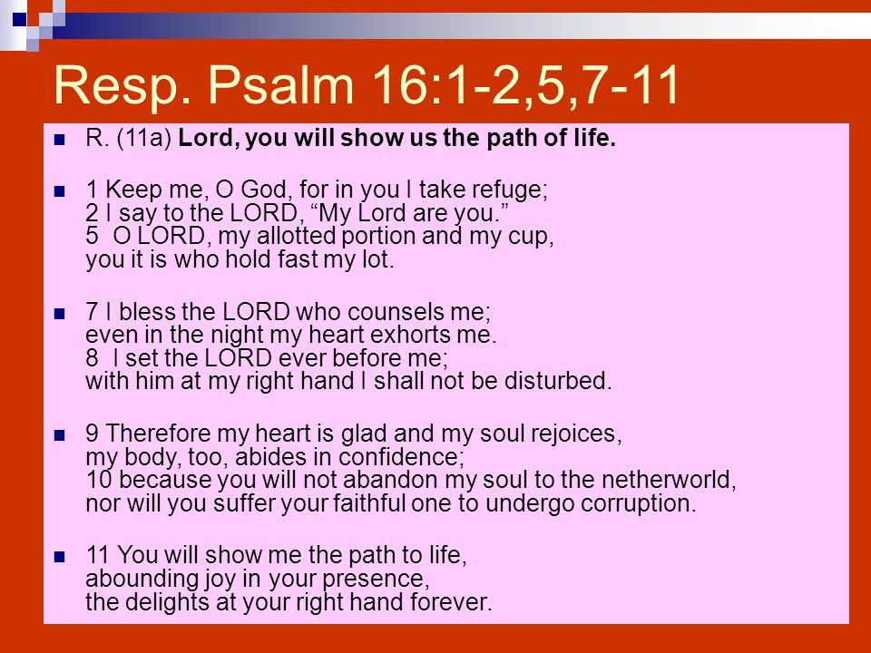 Resp.Psalm 16:1-2,5,7-11 R. (11a) Lord, you will show us the path of life.
