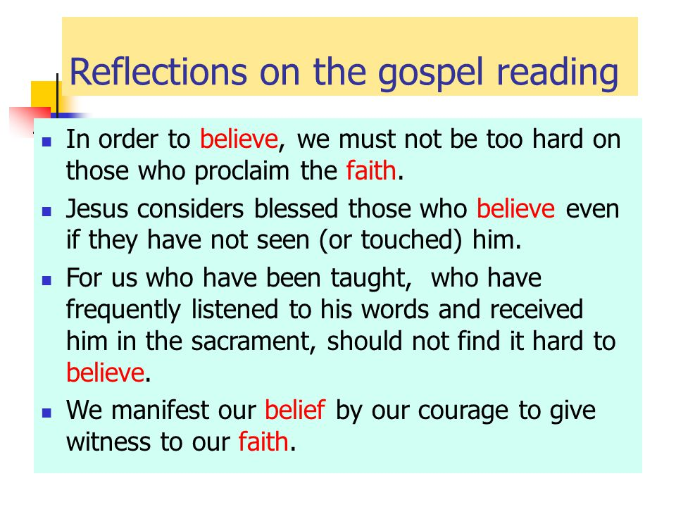 Reflections on the gospel reading In order to believe, we must not be too hard on those who proclaim the faith.