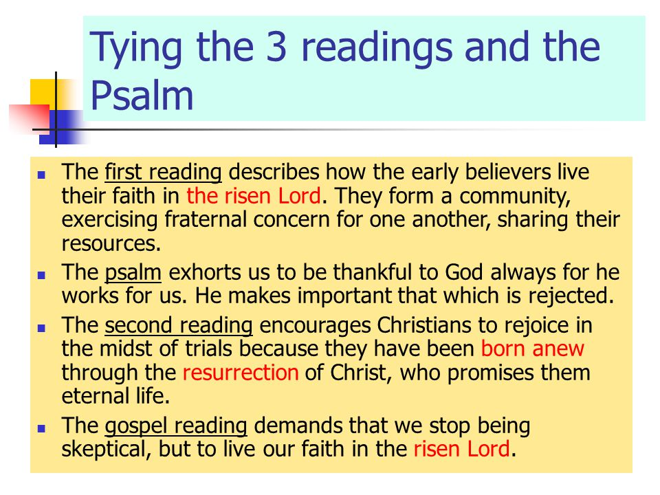 Tying the 3 readings and the Psalm The first reading describes how the early believers live their faith in the risen Lord.