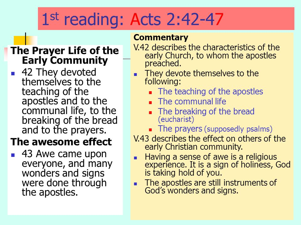 1 st reading: Acts 2:42-47 The Prayer Life of the Early Community 42 They devoted themselves to the teaching of the apostles and to the communal life, to the breaking of the bread and to the prayers.