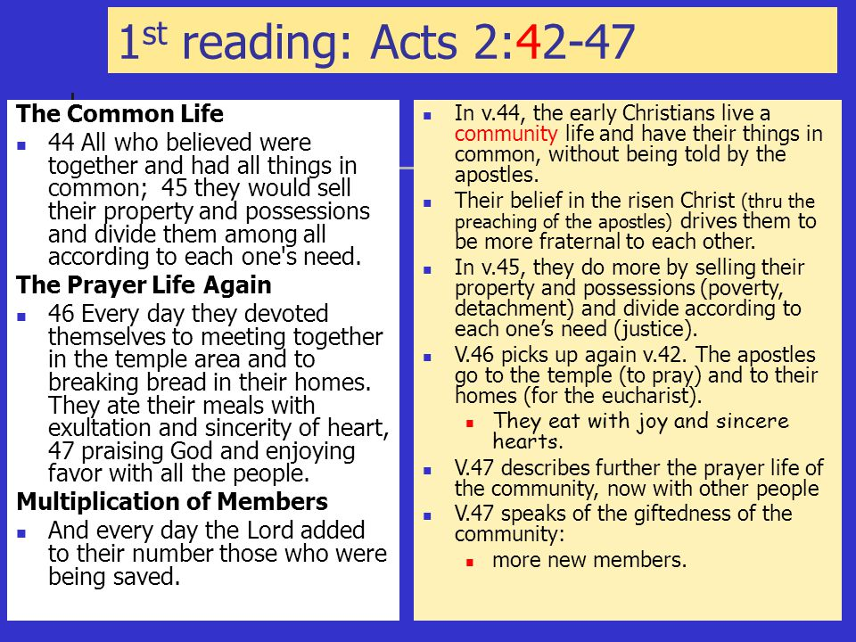 1 st reading: Acts 2:42-47 The Common Life 44 All who believed were together and had all things in common; 45 they would sell their property and possessions and divide them among all according to each one s need.