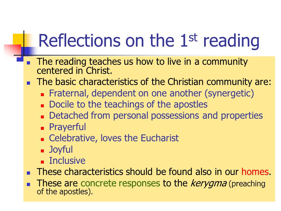 Reflections on the 1 st reading The reading teaches us how to live in a community centered in Christ.
