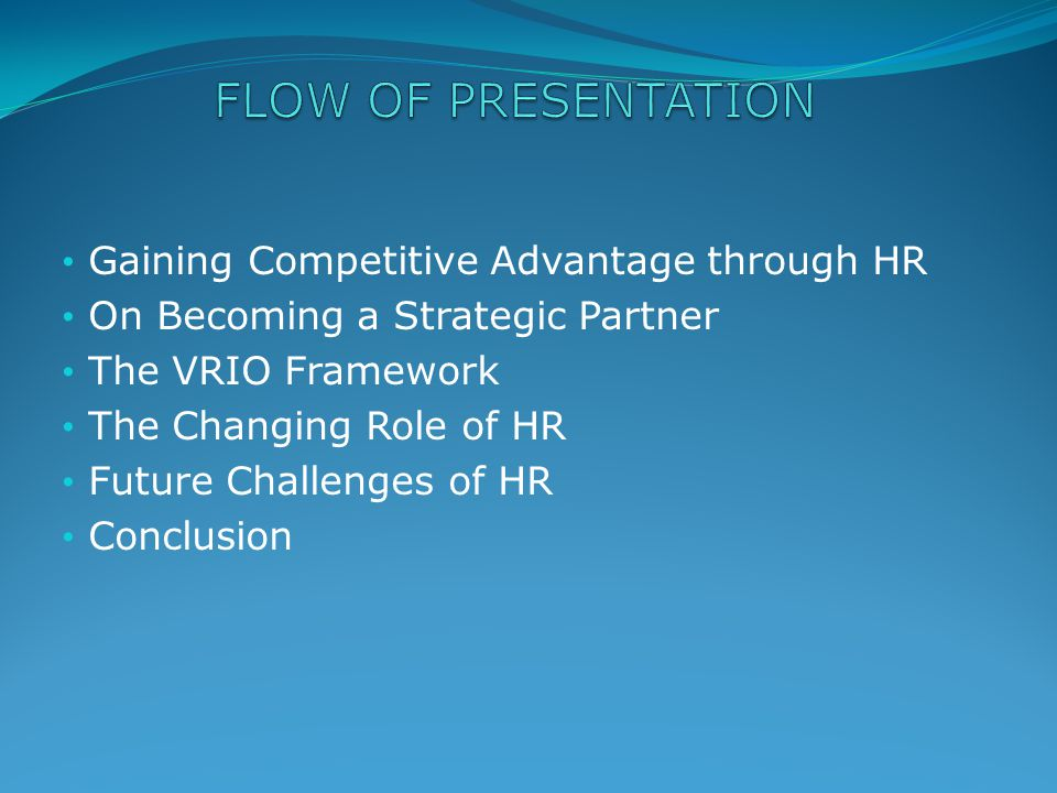 Gaining Competitive Advantage through HR On Becoming a Strategic Partner The VRIO Framework The Changing Role of HR Future Challenges of HR Conclusion
