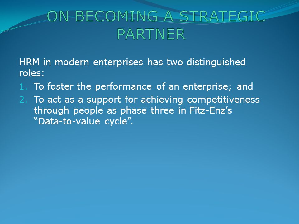 HRM in modern enterprises has two distinguished roles: 1.