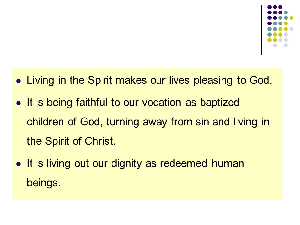 Living in the Spirit makes our lives pleasing to God.