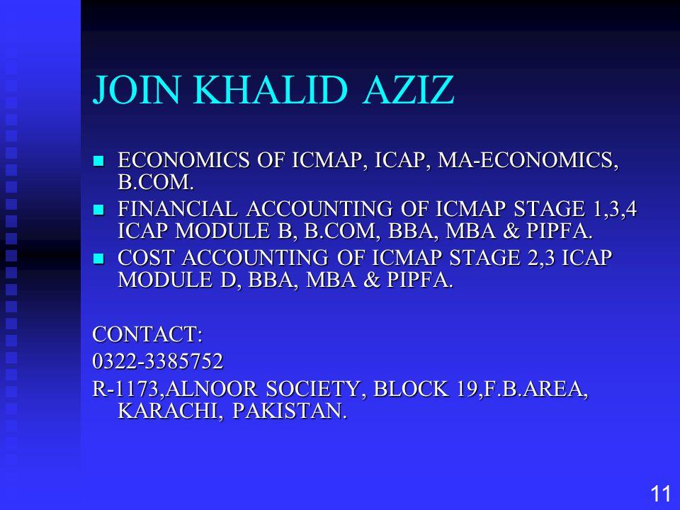 11 JOIN KHALID AZIZ n ECONOMICS OF ICMAP, ICAP, MA-ECONOMICS, B.COM. n FINANCIAL ACCOUNTING OF ICMAP STAGE 1,3,4 ICAP MODULE B, B.COM, BBA, MBA & PIPF