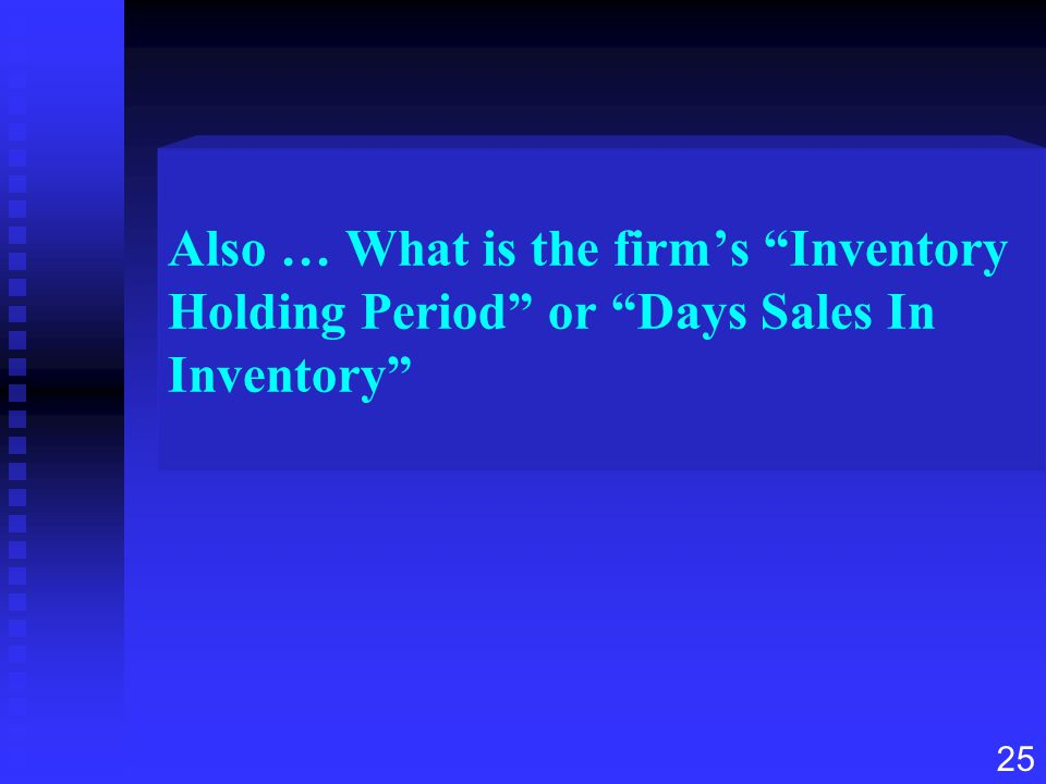 """25 Also … What is the firm's """"Inventory Holding Period"""" or """"Days Sales In Inventory"""""""