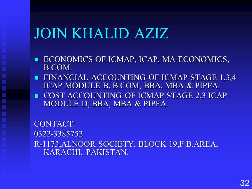 32 JOIN KHALID AZIZ n ECONOMICS OF ICMAP, ICAP, MA-ECONOMICS, B.COM. n FINANCIAL ACCOUNTING OF ICMAP STAGE 1,3,4 ICAP MODULE B, B.COM, BBA, MBA & PIPF