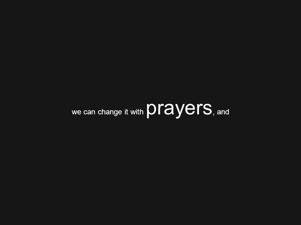 we can change it with prayers, and