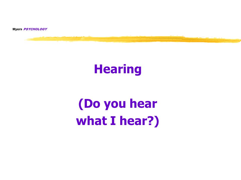 Myers PSYCHOLOGY Hearing (Do you hear what I hear?)