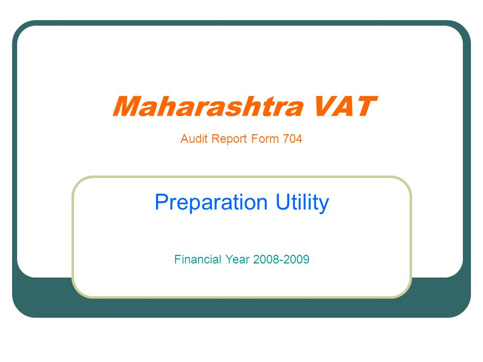 Maharashtra VAT Preparation Utility Audit Report Form 704 Financial Year 2008-2009