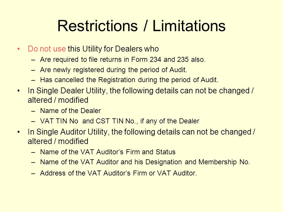 Restrictions / Limitations Do not use this Utility for Dealers who –Are required to file returns in Form 234 and 235 also.