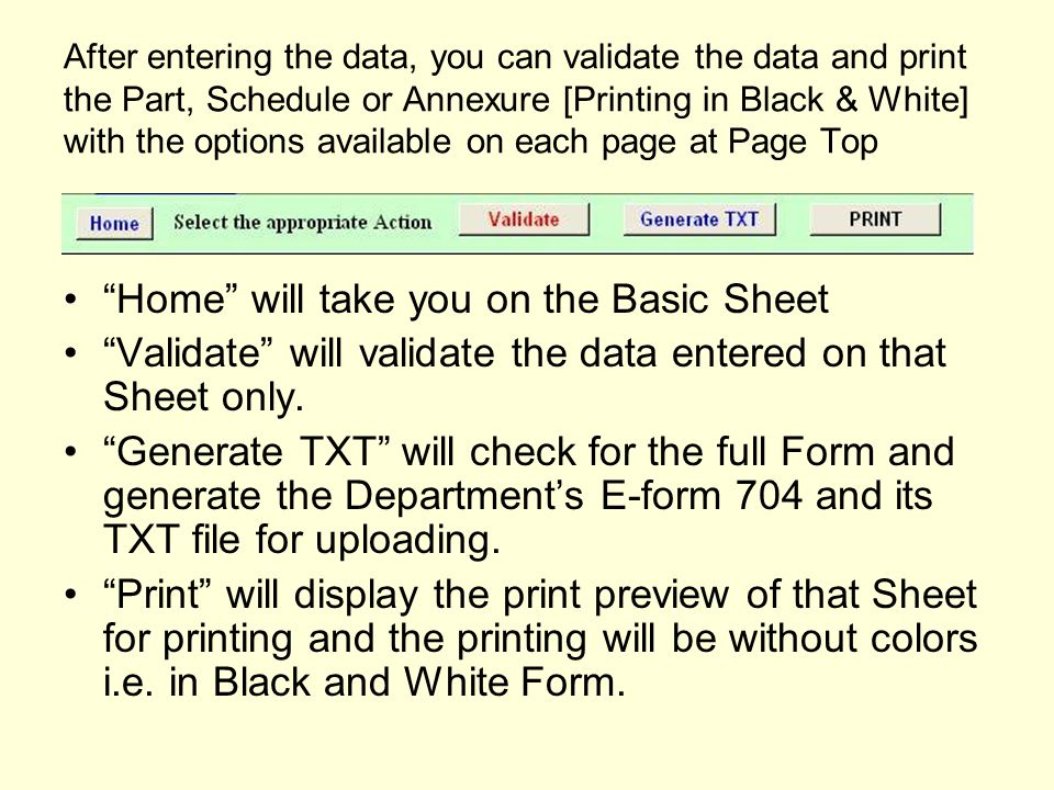 After entering the data, you can validate the data and print the Part, Schedule or Annexure [Printing in Black & White] with the options available on each page at Page Top Home will take you on the Basic Sheet Validate will validate the data entered on that Sheet only.