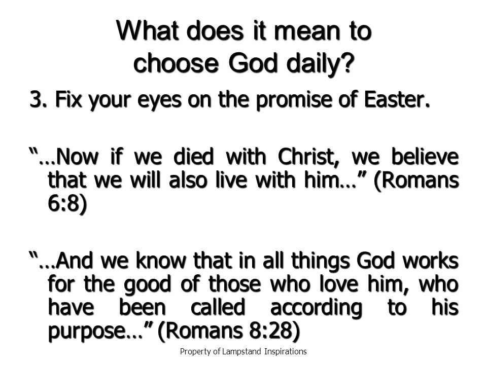 What does it mean to choose God daily.3. Fix your eyes on the promise of Easter.