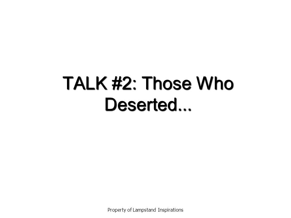 TALK #2: Those Who Deserted... Property of Lampstand Inspirations