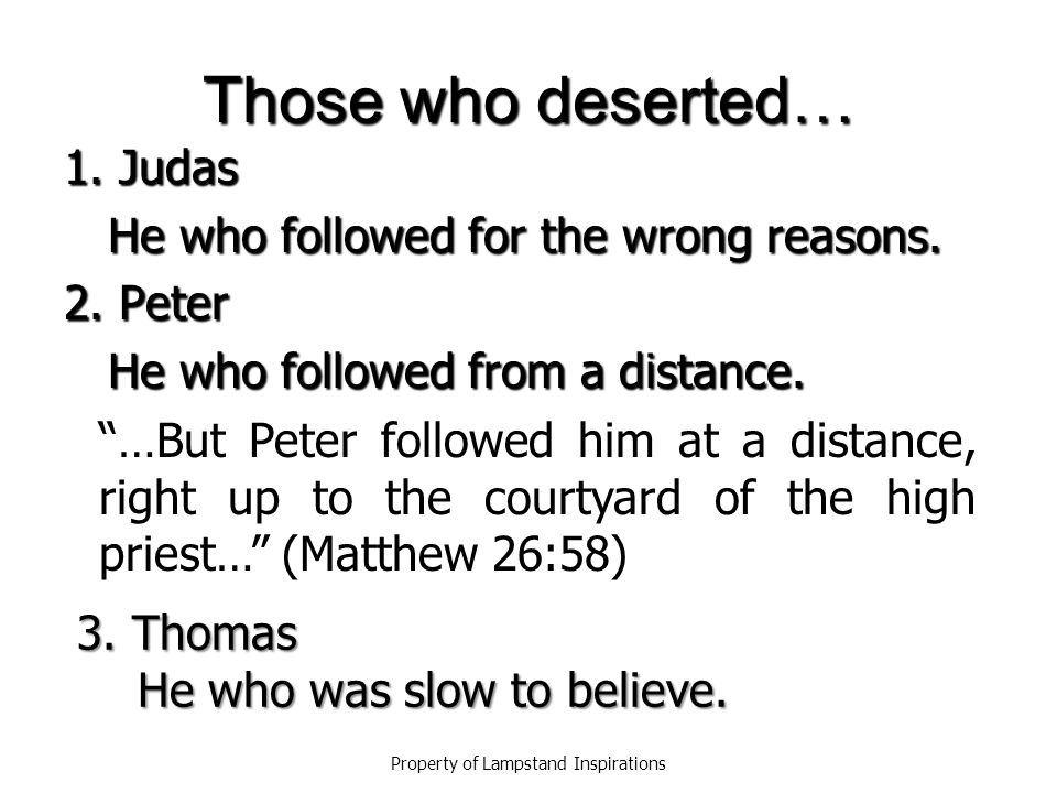 Those who deserted… 1.Judas He who followed for the wrong reasons.