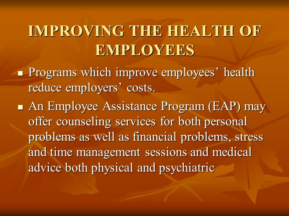 IMPROVING THE HEALTH OF EMPLOYEES Programs which improve employees' health reduce employers' costs.