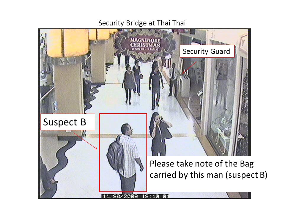 Security Bridge at Thai Thai Suspect B Please take note of the Bag carried by this man (suspect B) Security Guard