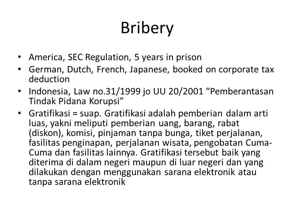 Bribery America, SEC Regulation, 5 years in prison German, Dutch, French, Japanese, booked on corporate tax deduction Indonesia, Law no.31/1999 jo UU 20/2001 Pemberantasan Tindak Pidana Korupsi Gratifikasi = suap.