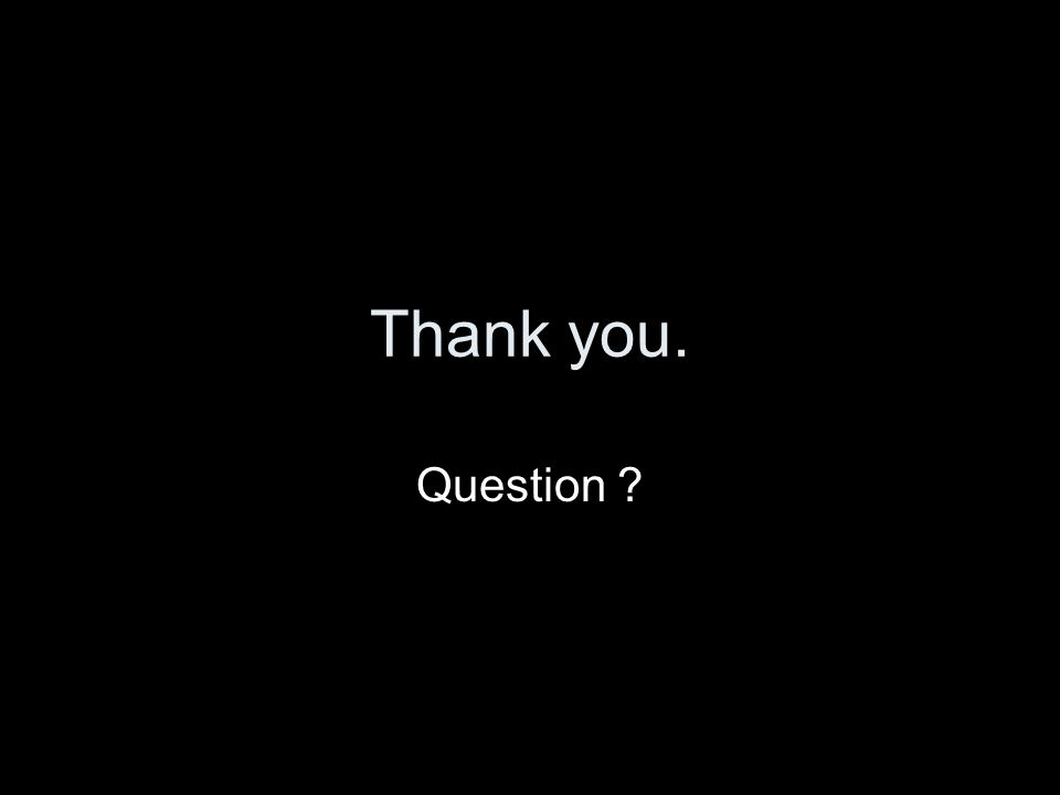 Thank you. Question