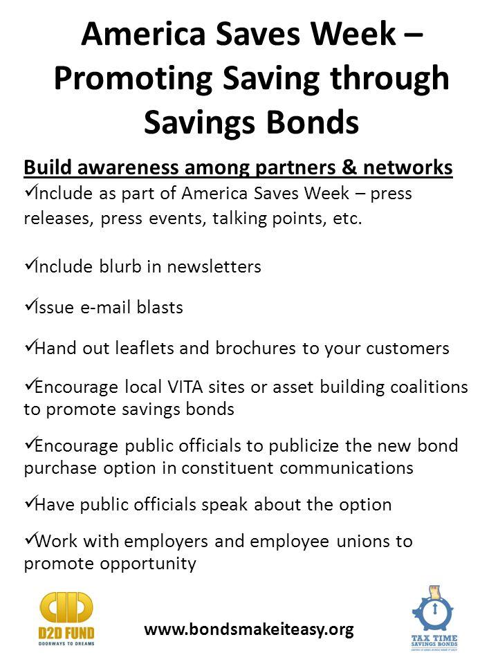 America Saves Week – Promoting Saving through Savings Bonds Build awareness among partners & networks Include as part of America Saves Week – press releases, press events, talking points, etc.