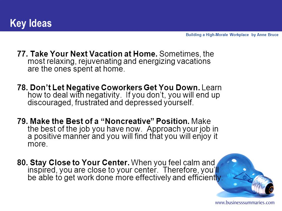 Building a High-Morale Workplace by Anne Bruce Key Ideas 77. Take Your Next Vacation at Home. Sometimes, the most relaxing, rejuvenating and energizin