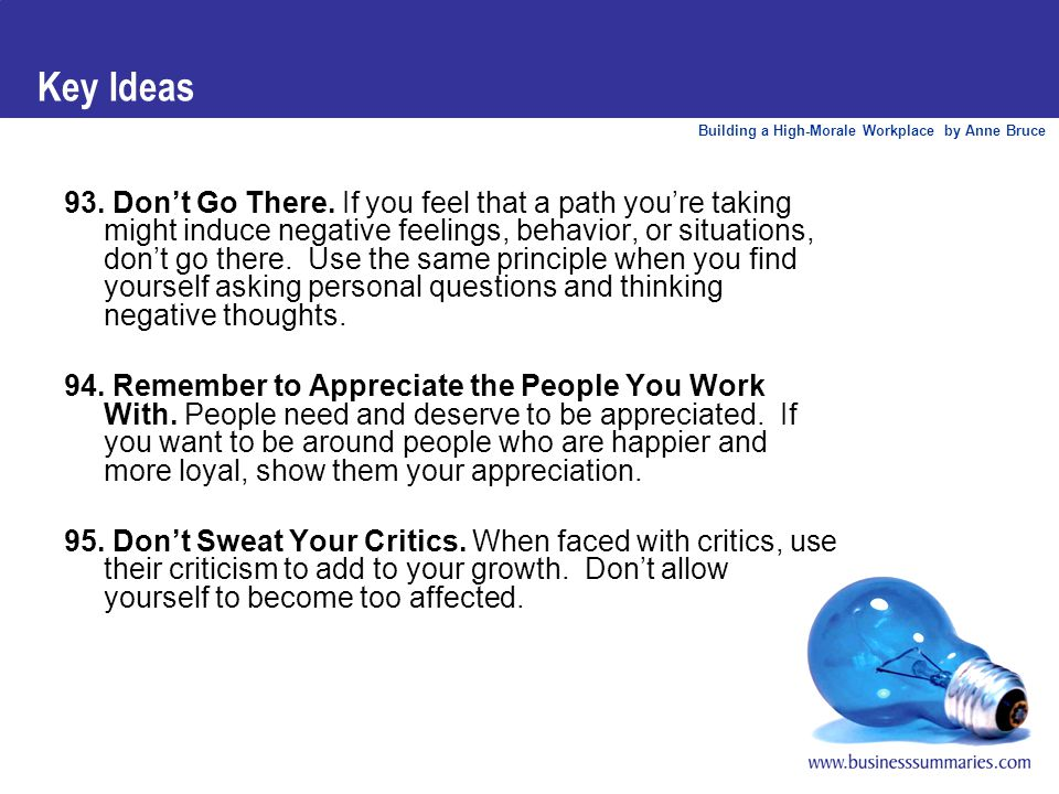 Building a High-Morale Workplace by Anne Bruce Key Ideas 93. Don't Go There. If you feel that a path you're taking might induce negative feelings, beh