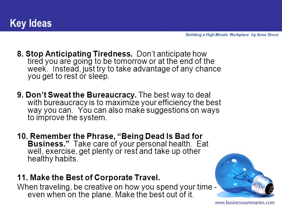 Building a High-Morale Workplace by Anne Bruce Key Ideas 8. Stop Anticipating Tiredness. Don't anticipate how tired you are going to be tomorrow or at
