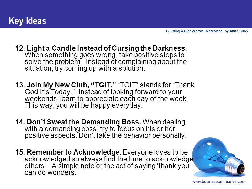 Building a High-Morale Workplace by Anne Bruce Key Ideas 12. Light a Candle Instead of Cursing the Darkness. When something goes wrong, take positive