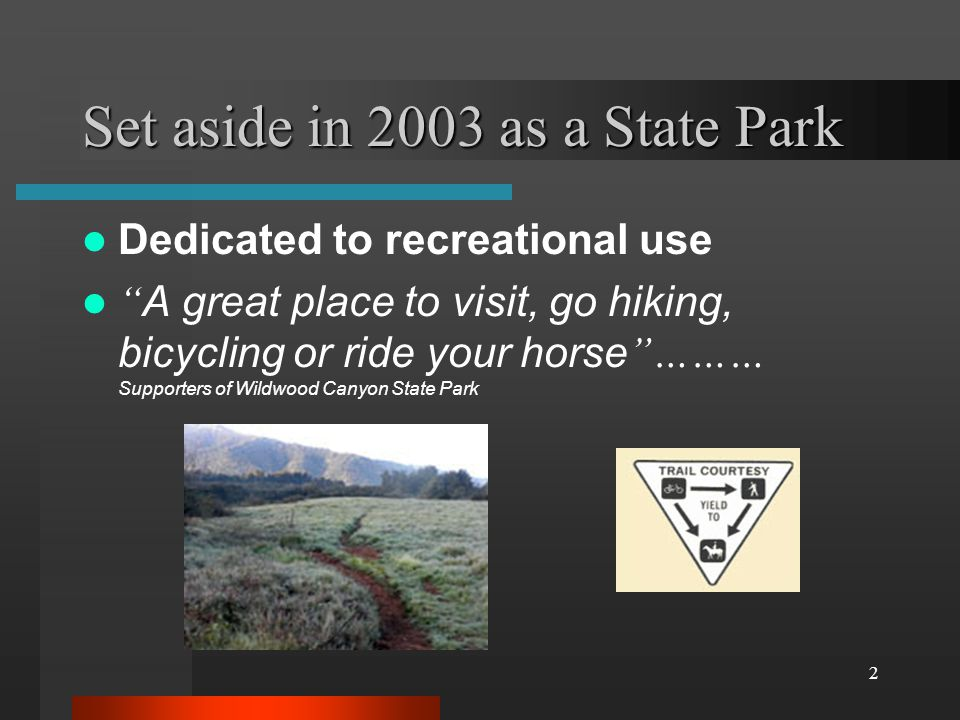 3 Recreational users have shared the trails in harmony and courtesy for decades Trail etiquette was observed Speeds were recreational All trail users could enjoy a safe and peaceful visit Since it has been state park, all users have been respectful of each other