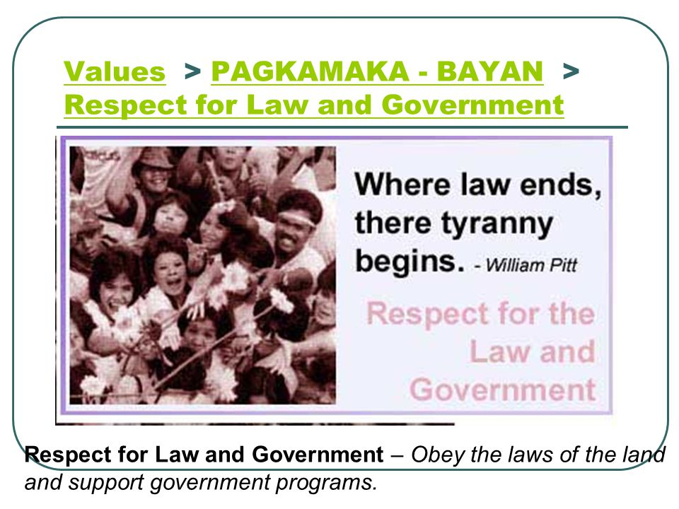 ValuesValues > PAGKAMAKA - BAYAN > Respect for Law and Government PAGKAMAKA - BAYAN Respect for Law and Government Respect for Law and Government – Ob