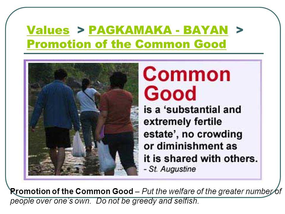 ValuesValues > PAGKAMAKA - BAYAN > Promotion of the Common Good PAGKAMAKA - BAYAN Promotion of the Common Good Promotion of the Common Good – Put the