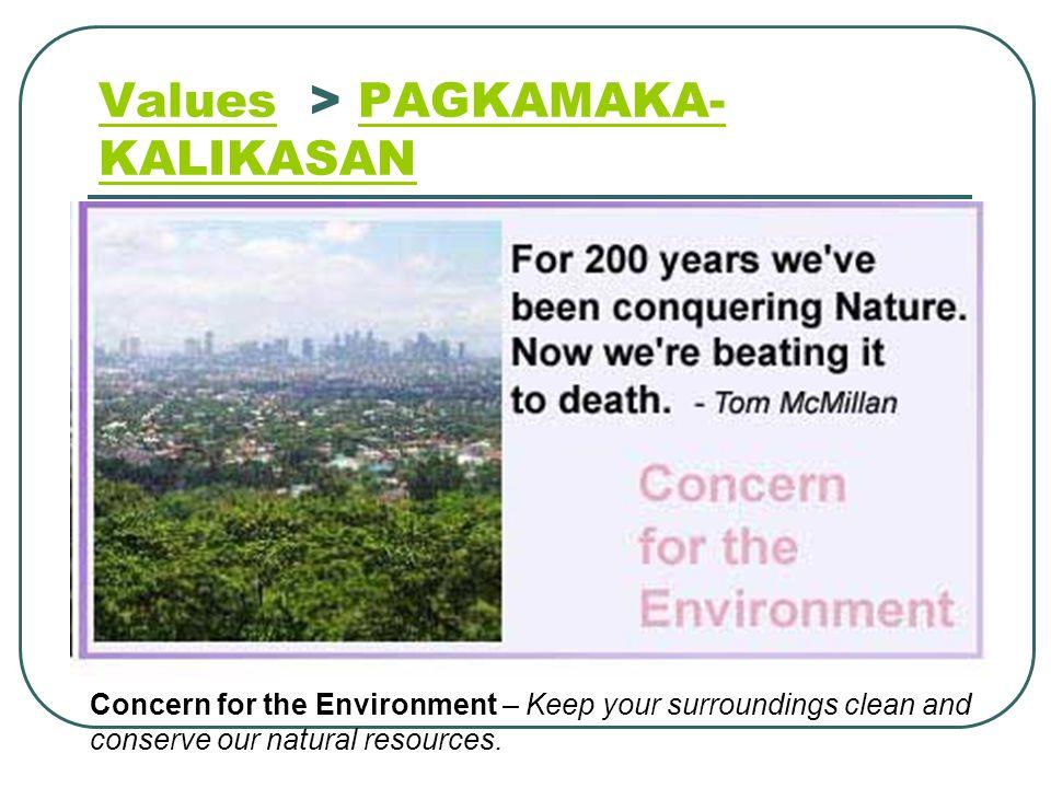 ValuesValues > PAGKAMAKA- KALIKASAN PAGKAMAKA- KALIKASAN Concern for the Environment – Keep your surroundings clean and conserve our natural resources