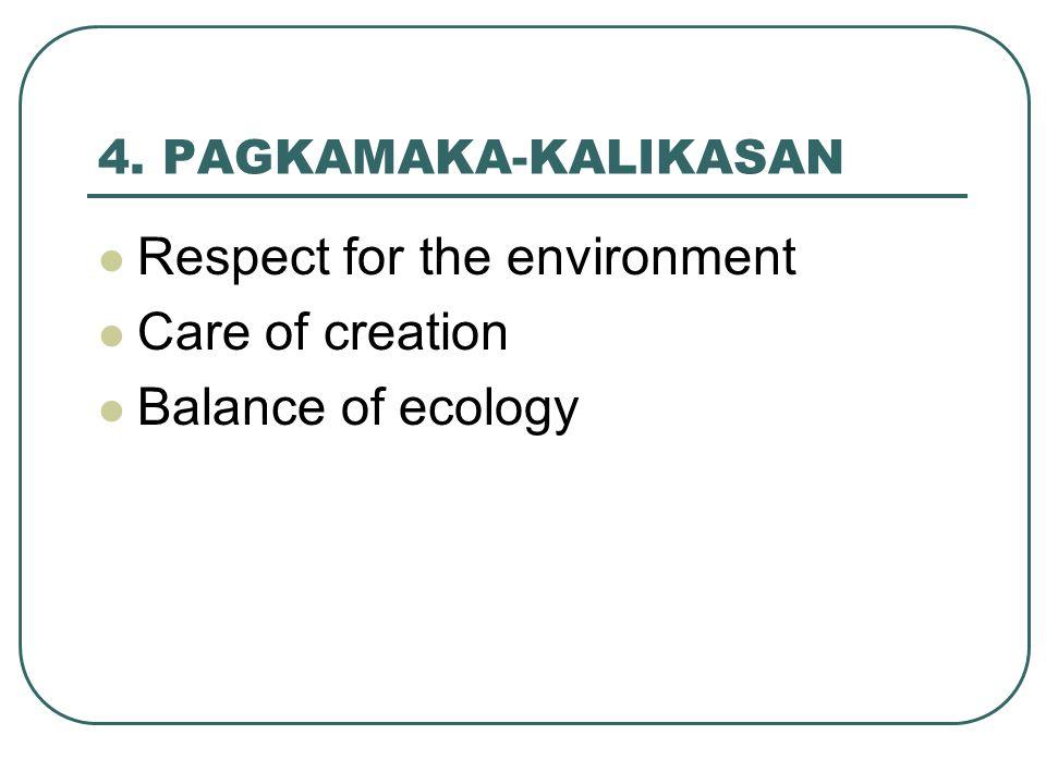 4. PAGKAMAKA-KALIKASAN Respect for the environment Care of creation Balance of ecology