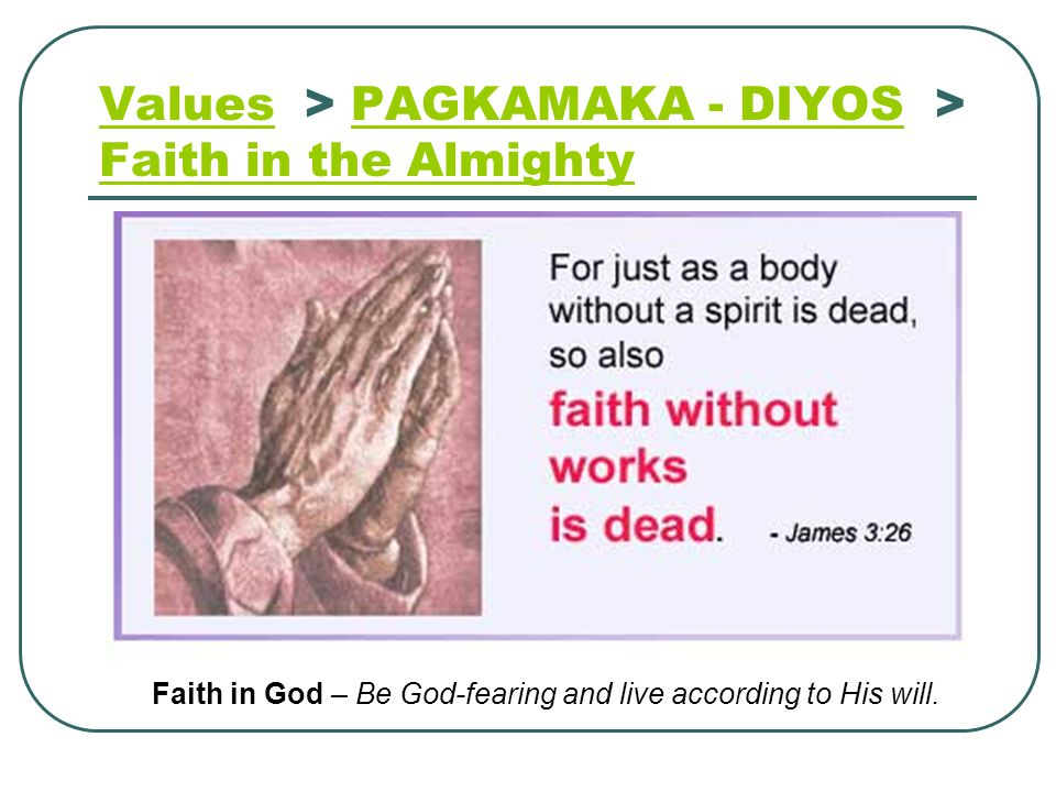 ValuesValues > PAGKAMAKA - DIYOS > Faith in the Almighty PAGKAMAKA - DIYOS Faith in the Almighty Faith in God – Be God-fearing and live according to H