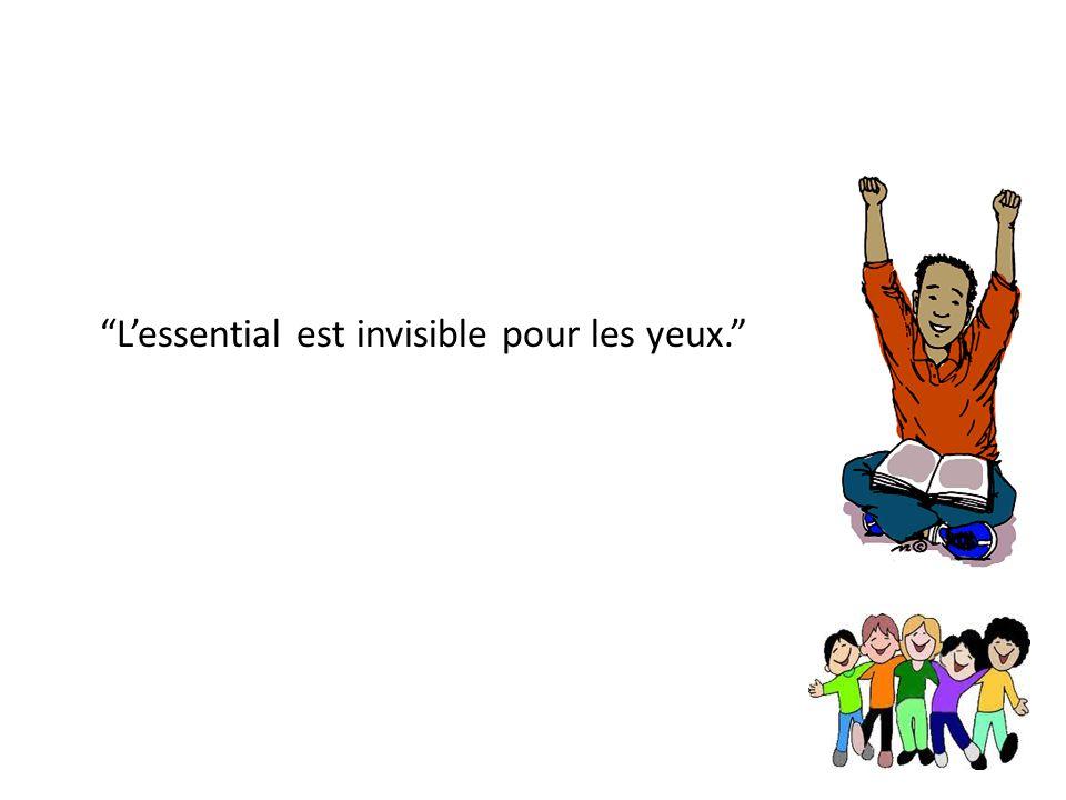 L'essential est invisible pour les yeux.