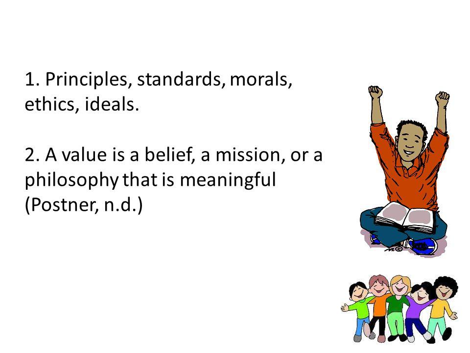 1. Principles, standards, morals, ethics, ideals.