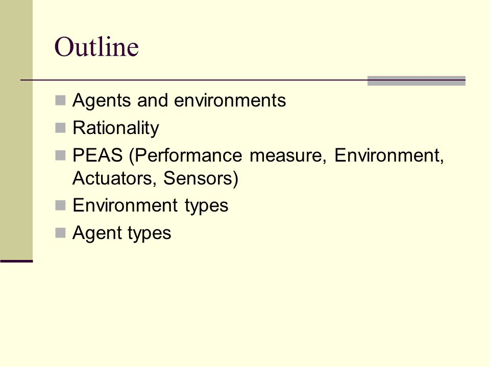 3.1 Agents & Environments An agent is anything that can be viewed as perceiving its environment through sensors and acting upon that environment through actuators Human agent: eyes, ears, and other organs for sensors; hands, legs, mouth, and other body parts for actuators Robotic agent: cameras and infrared range finders for sensors; various motors for actuators